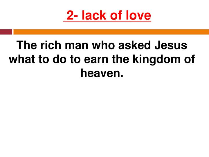 The rich man who asked Jesus what to do to earn the kingdom of heaven.