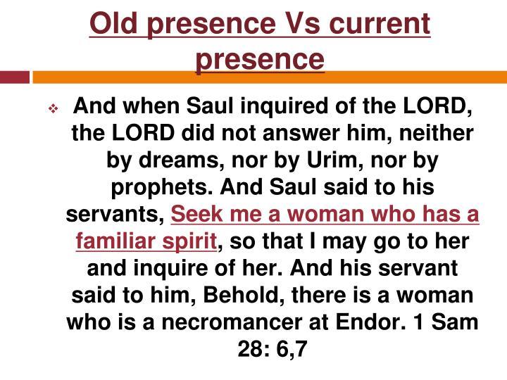 Old presence Vs current presence