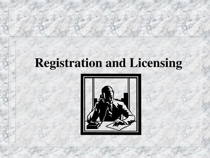 Registration and Licensing