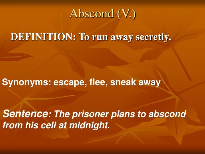 Abscond (V.)