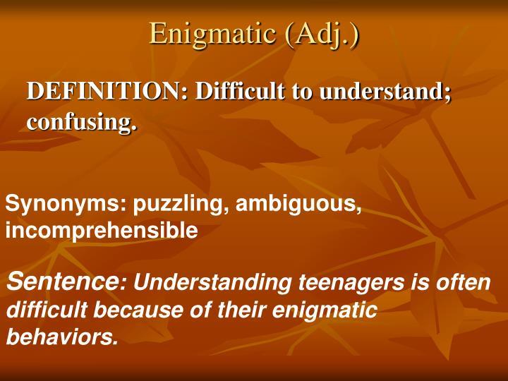 Enigmatic (Adj.)