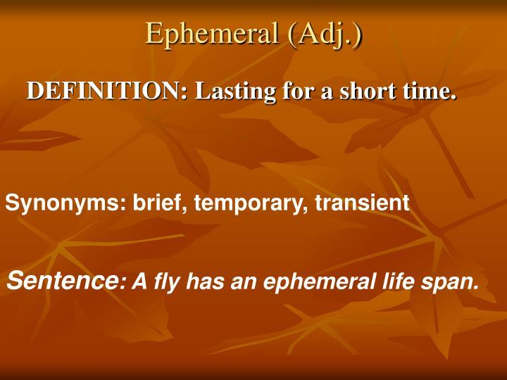 Ephemeral (Adj.)