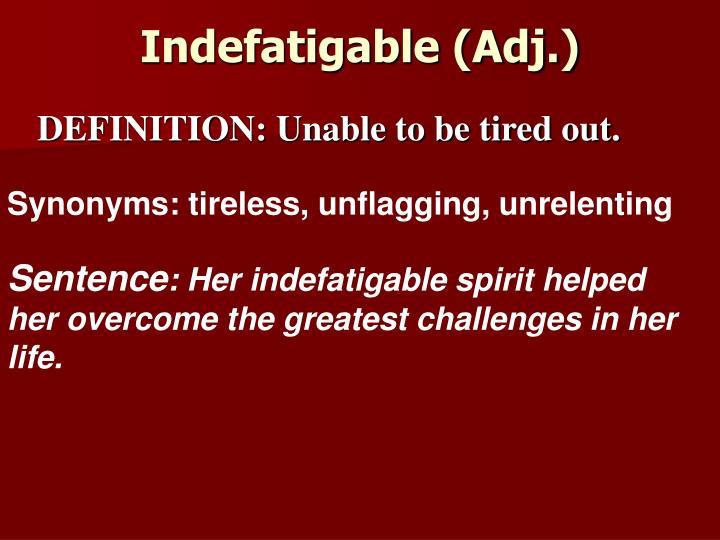 Indefatigable (Adj.)