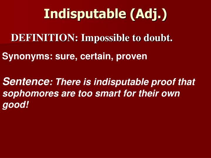 Indisputable (Adj.)