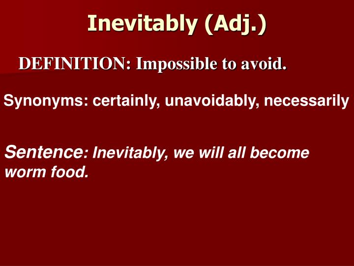 Inevitably (Adj.)