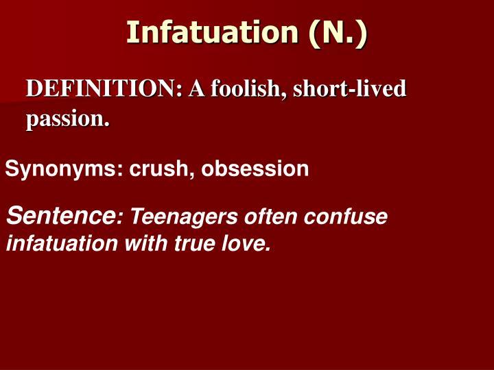 Infatuation (N.)