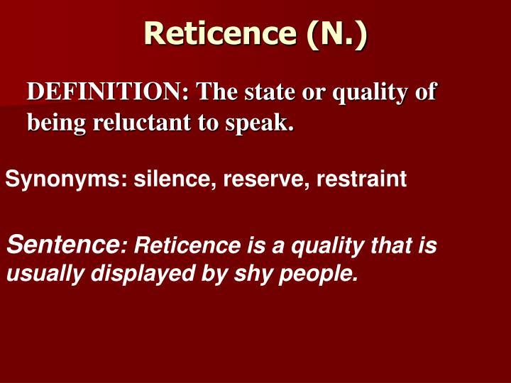 Reticence (N.)