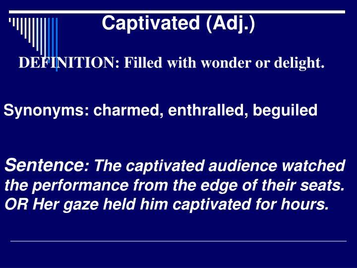 Captivated (Adj.)