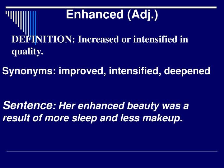 Enhanced (Adj.)