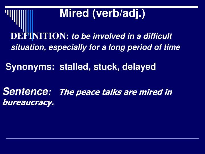 Mired (verb/adj.)