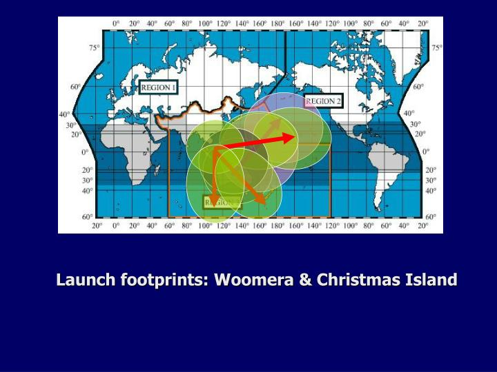 Launch footprints: Woomera & Christmas Island