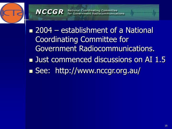 2004 – establishment of a National Coordinating Committee for Government Radiocommunications.