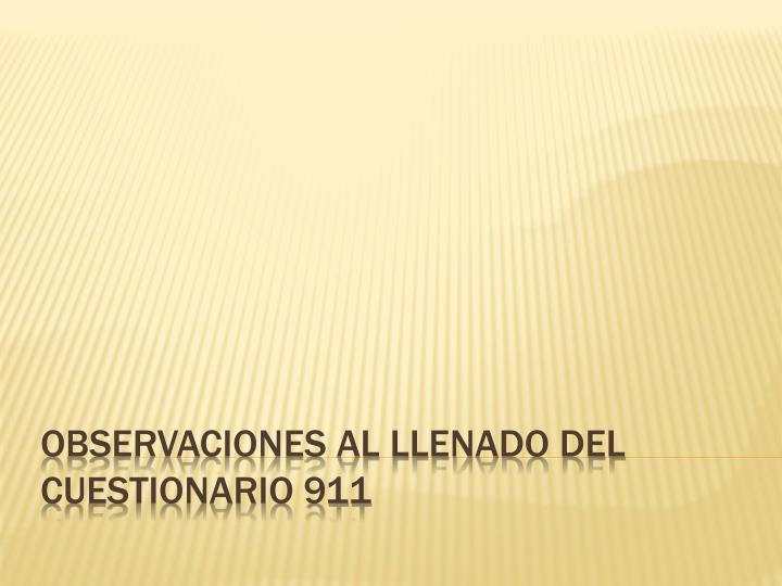 OBSERVACIONES AL LLENADO DEL CUESTIONARIO 911