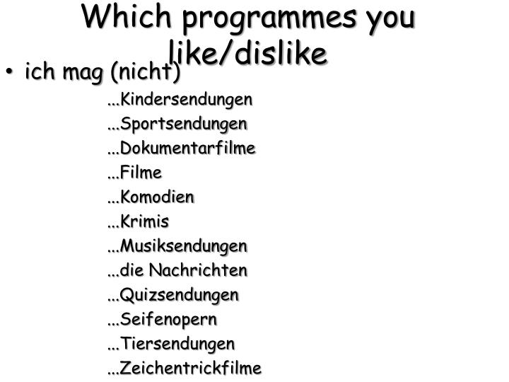 Which programmes you like/dislike