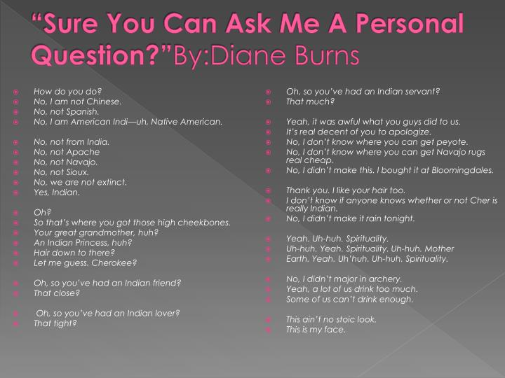 Sure you can ask me a personal question by diane burns