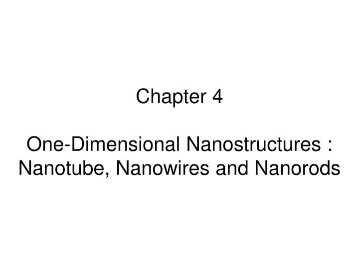 Chapter 4 one dimensional nanostructures nanotube nanowires and nanorods