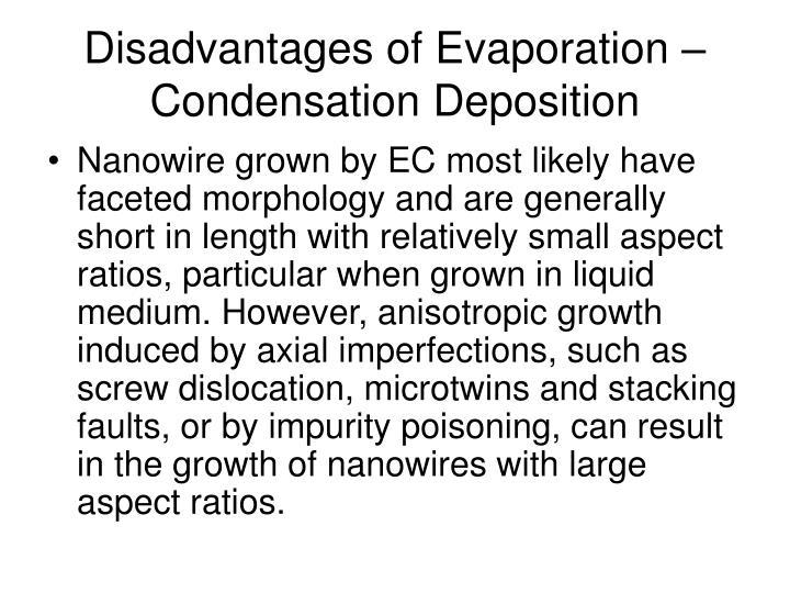 Disadvantages of Evaporation – Condensation Deposition