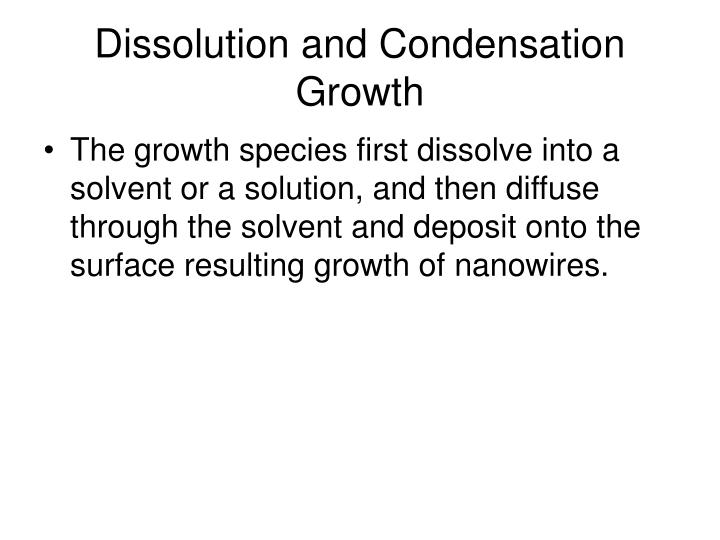 Dissolution and Condensation Growth