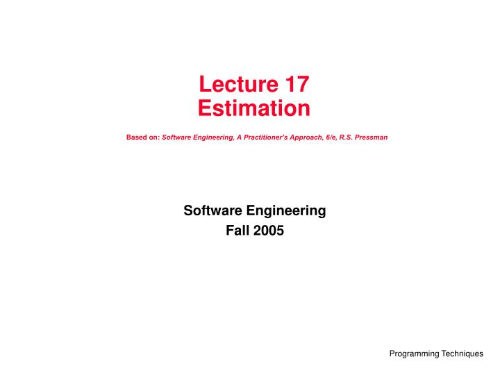 Lecture 17 estimation based on software engineering a practitioner s approach 6 e r s pressman