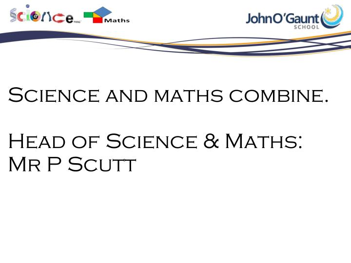 Science and maths combine.