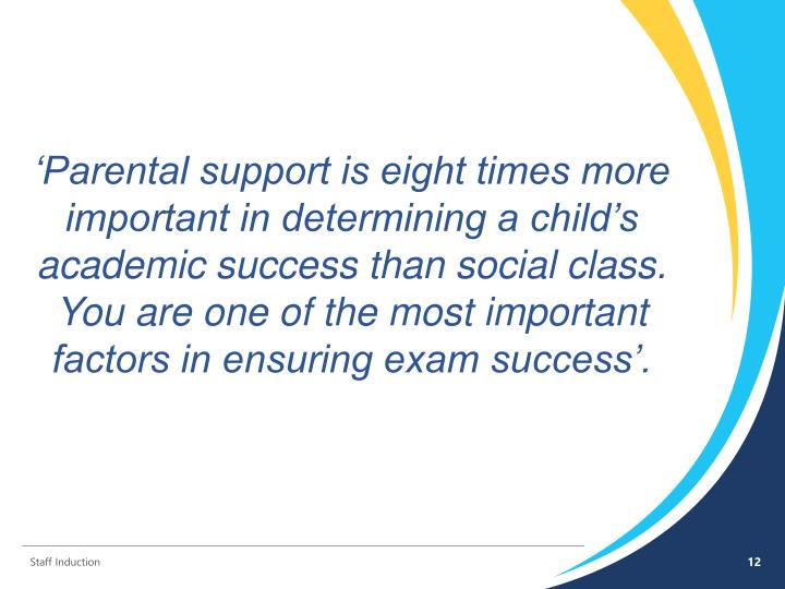 'Parental support is eight times more important in determining a child's academic success than social class. You are one of the most important factors in ensuring exam success'.