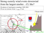 strong easterly wind events downwind from the largest smelter cl like