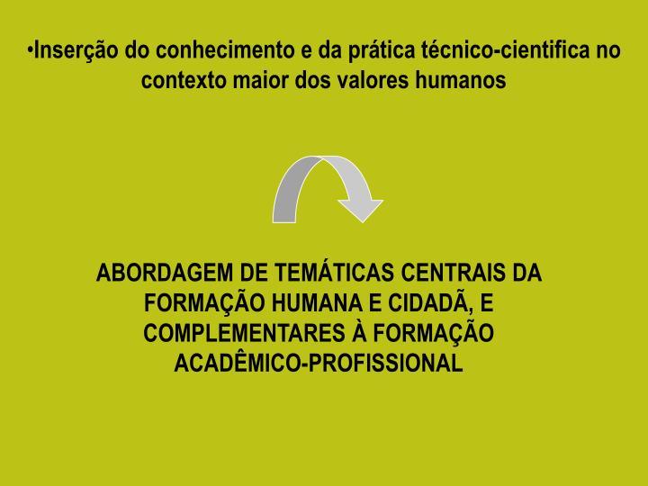 Inserção do conhecimento e da prática técnico-cientifica no contexto maior dos valores humanos