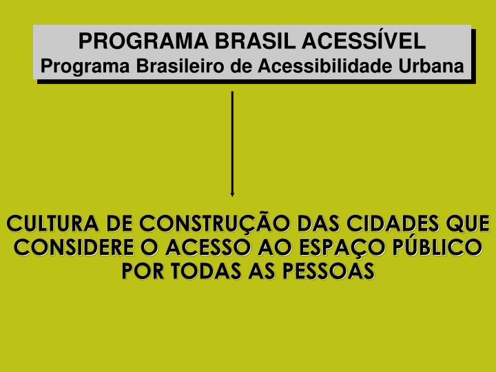 CULTURA DE CONSTRUÇÃO DAS CIDADES QUE CONSIDERE O ACESSO AO ESPAÇO PÚBLICO POR TODAS AS PESSOAS