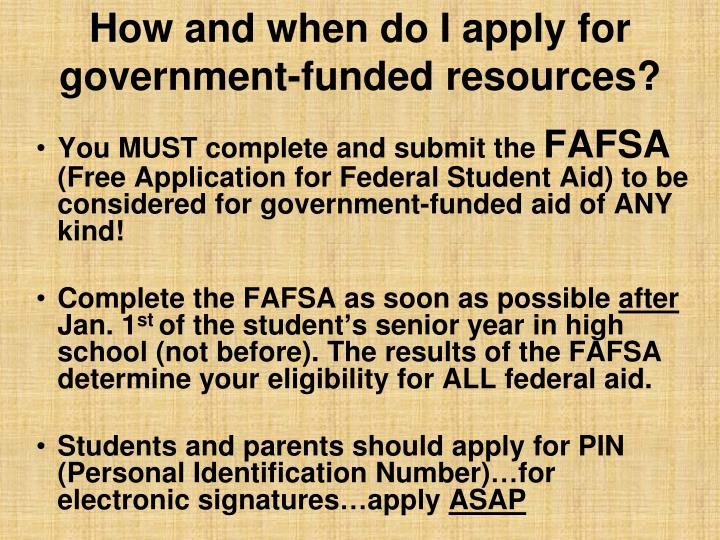 How and when do I apply for government-funded resources?