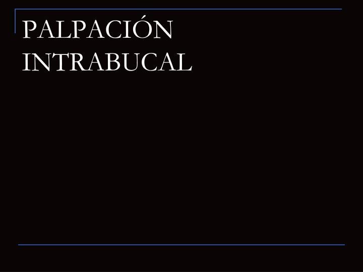 PALPACIÓN INTRABUCAL