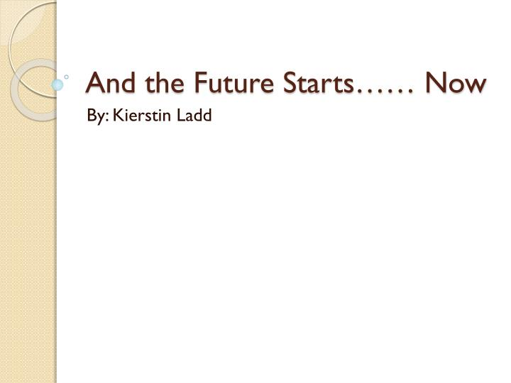 And the Future Starts…… Now