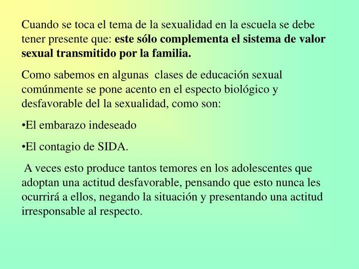 Cuando se toca el tema de la sexualidad en la escuela se debe tener presente que: