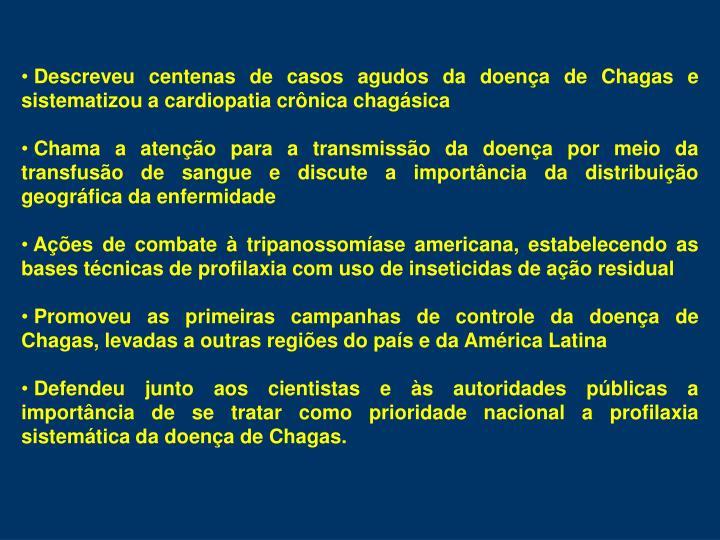 Descreveu centenas de casos agudos da doena de Chagas e sistematizou a cardiopatia crnica chagsica