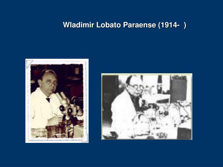 Wladimir Lobato Paraense (1914-  )