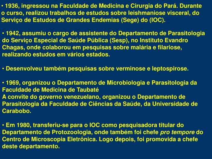 1936, ingressou na Faculdade de Medicina e Cirurgia do Pará. Durante