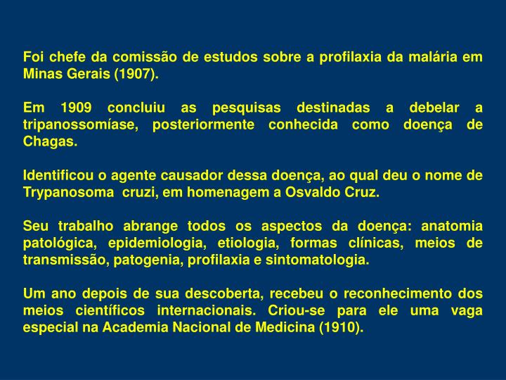 Foi chefe da comissão de estudos sobre a profilaxia da malária em Minas Gerais (1907).