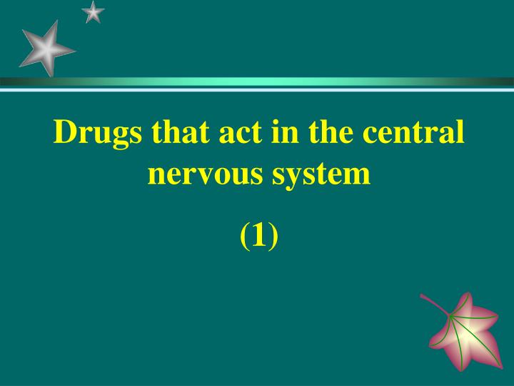 Drugs that act in the central nervous system
