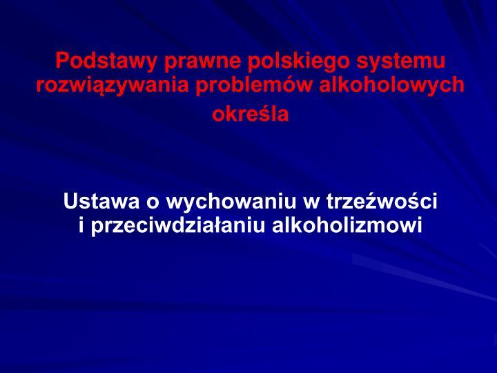 Podstawy prawne polskiego systemu rozwiązywania problemów alkoholowych