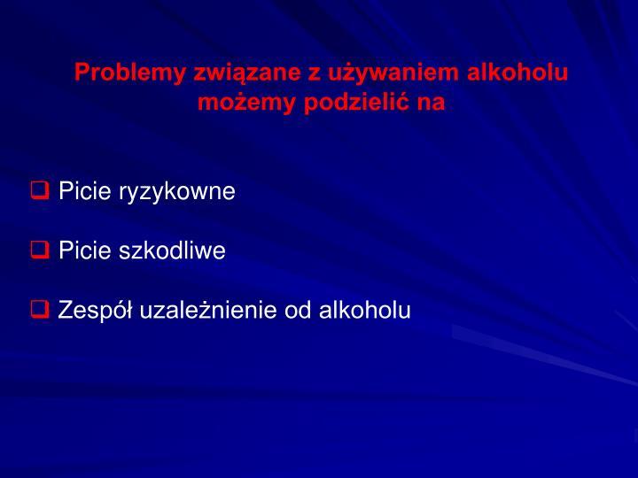 Problemy związane z używaniem alkoholu możemy podzielić na
