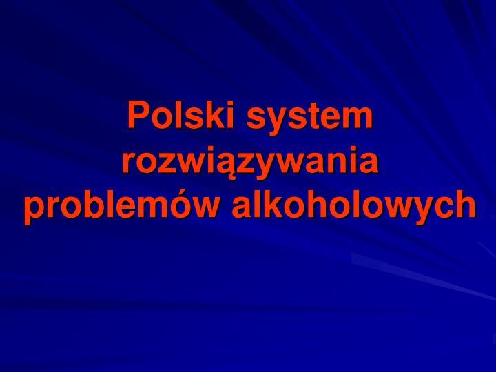 Polski system rozwiązywania problemów alkoholowych