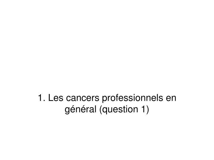 1. Les cancers professionnels en gnral (question 1)