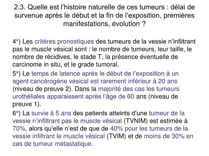 2.3. Quelle est lhistoire naturelle de ces tumeurs : dlai de survenue aprs le dbut et la fin de lexposition, premires manifestations, volution ?