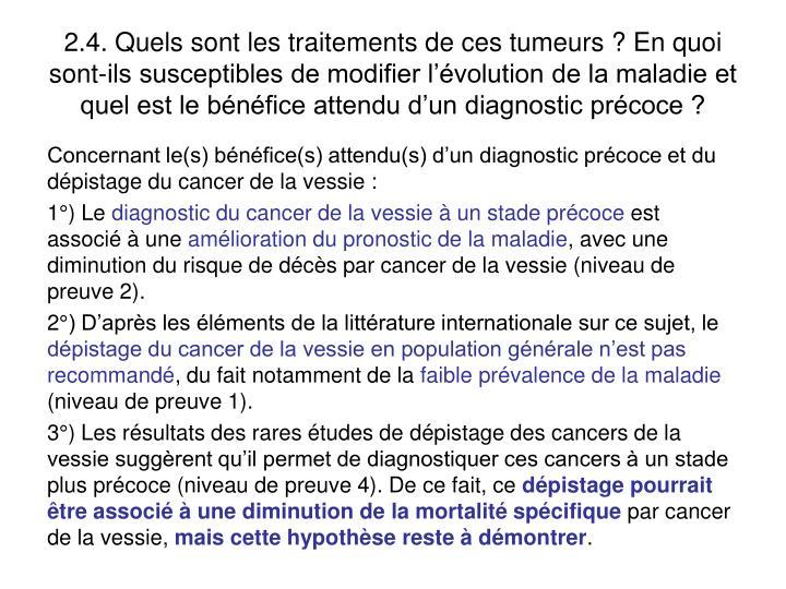 2.4. Quels sont les traitements de ces tumeurs ? En quoi sont-ils susceptibles de modifier lvolution de la maladie et quel est le bnfice attendu dun diagnostic prcoce ?