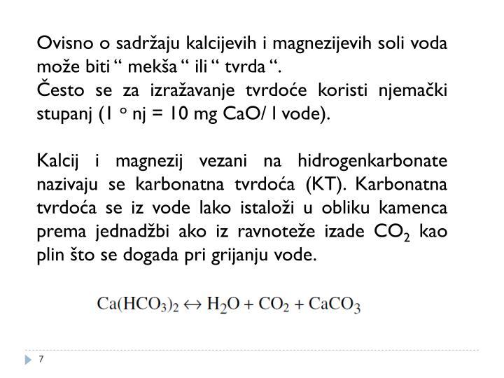 """Ovisno o sadržaju kalcijevih i magnezijevih soli voda može biti """" mekša """" ili """" tvrda """"."""