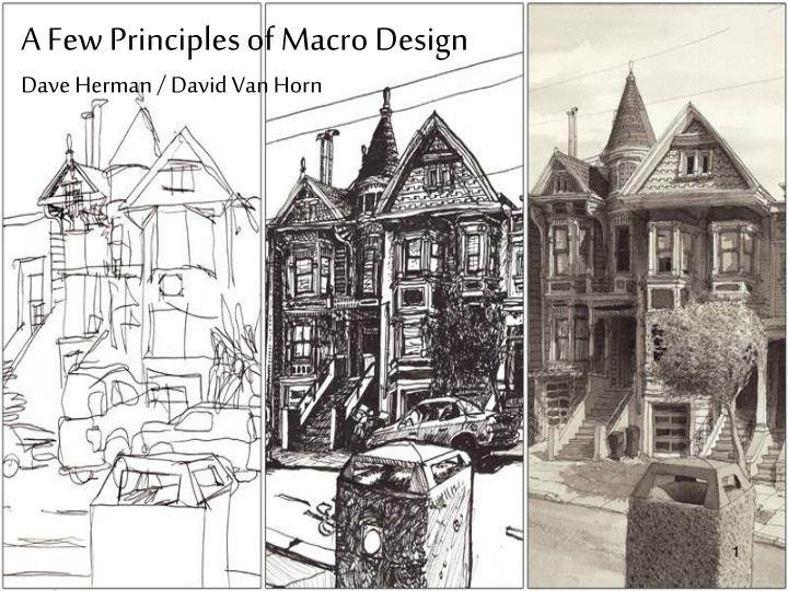 A few principles of macro design dave herman david van horn