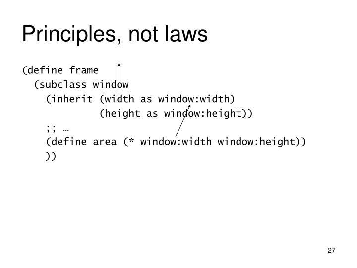 Principles, not laws