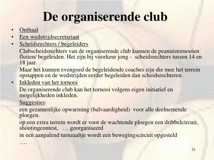 De organiserende club
