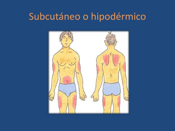 Subcutáneo o hipodérmico