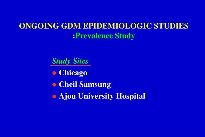 ONGOING GDM EPIDEMIOLOGIC STUDIES :