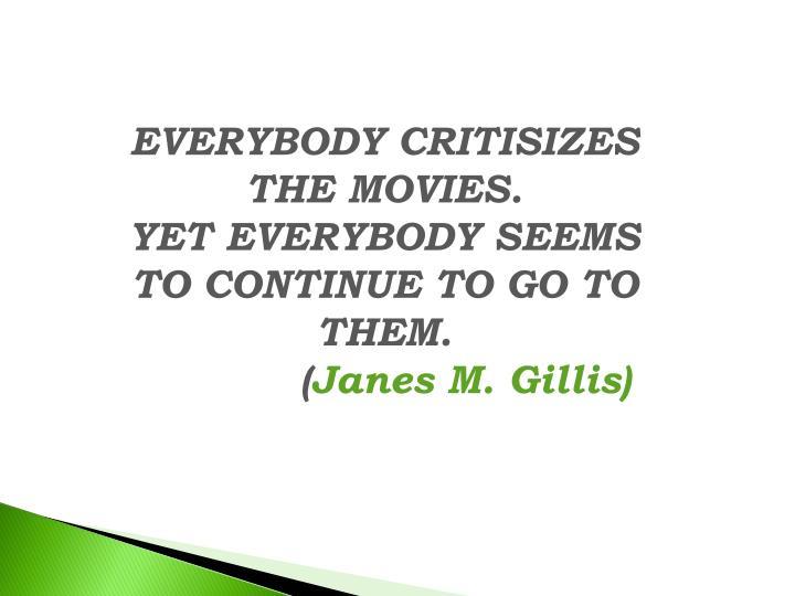 EVERYBODY CRITISIZES  THE MOVIES.